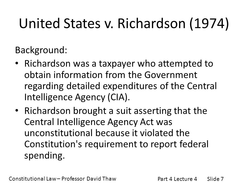 Constitutional Law – Professor David Thaw Part 4 Lecture 4Slide 7 United States v. Richardson (1974) Background: Richardson was a taxpayer who attempt