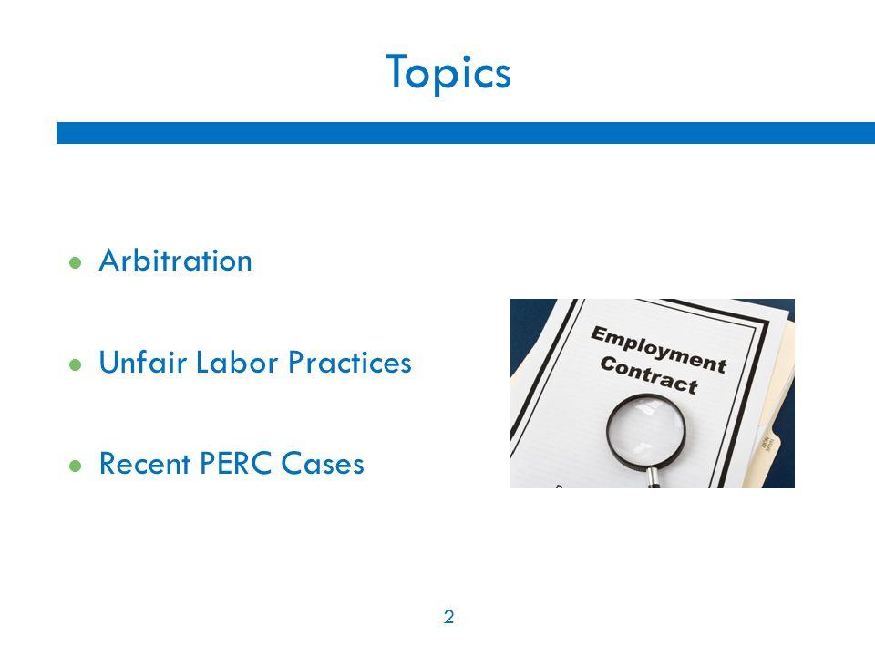 2 Topics Arbitration Unfair Labor Practices Recent PERC Cases 2