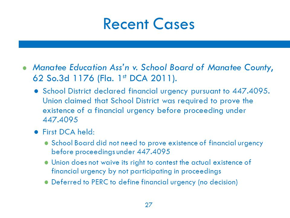 27 Recent Cases Manatee Education Ass'n v. School Board of Manatee County, 62 So.3d 1176 (Fla. 1 st DCA 2011). School District declared financial urge
