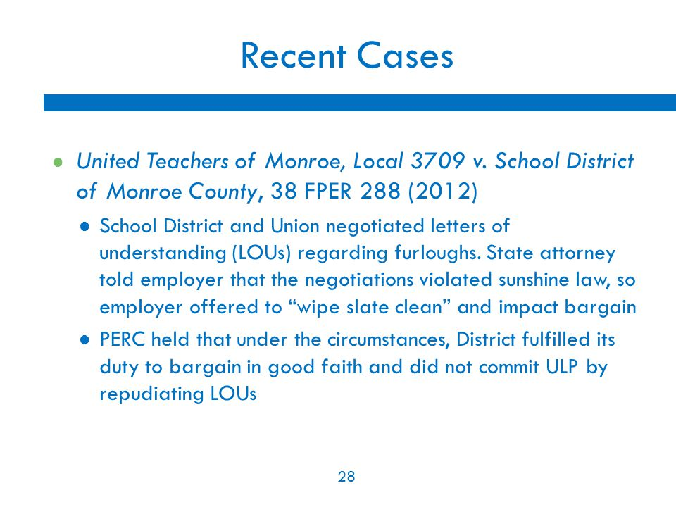 28 Recent Cases United Teachers of Monroe, Local 3709 v. School District of Monroe County, 38 FPER 288 (2012) School District and Union negotiated let