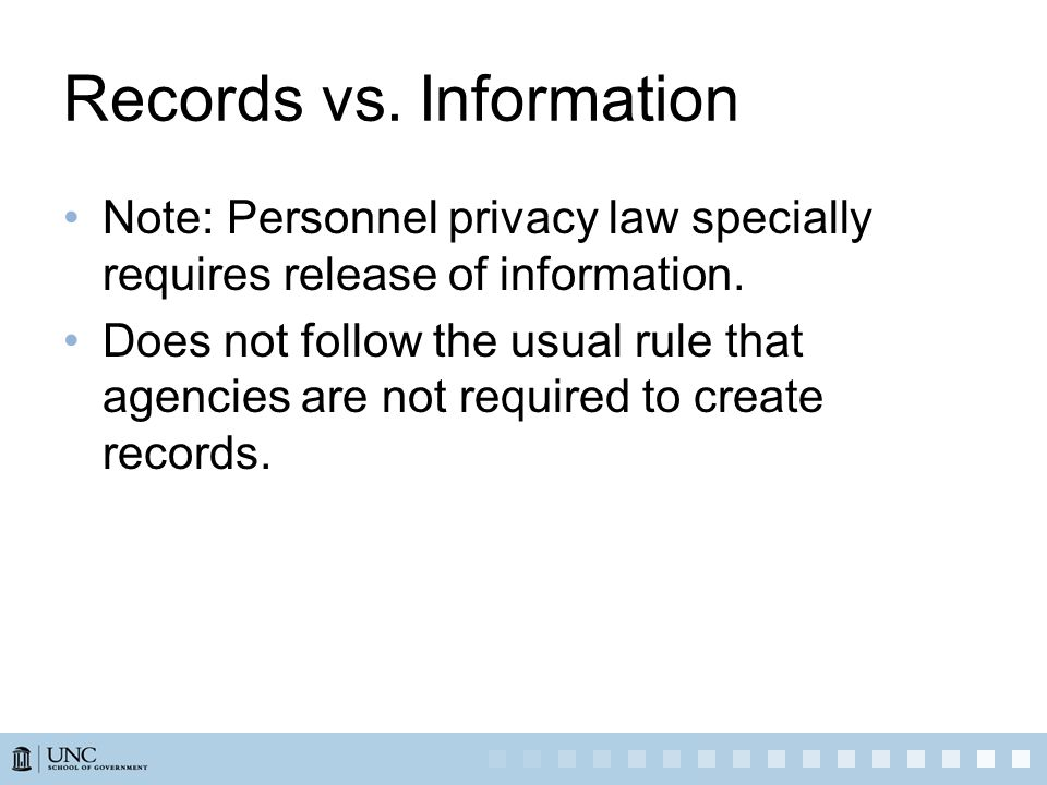 Records vs. Information Note: Personnel privacy law specially requires release of information.
