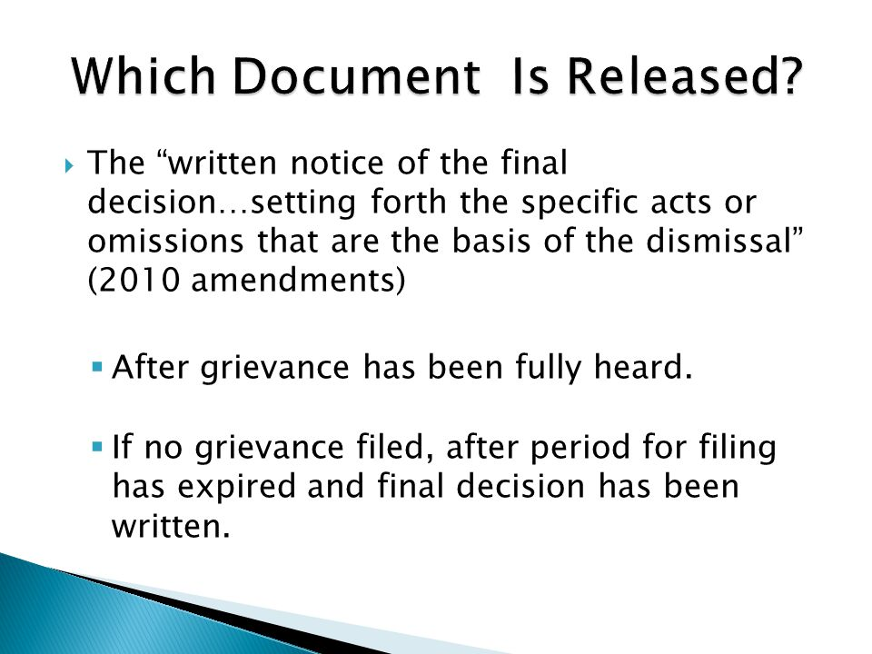  The written notice of the final decision…setting forth the specific acts or omissions that are the basis of the dismissal (2010 amendments)  After grievance has been fully heard.
