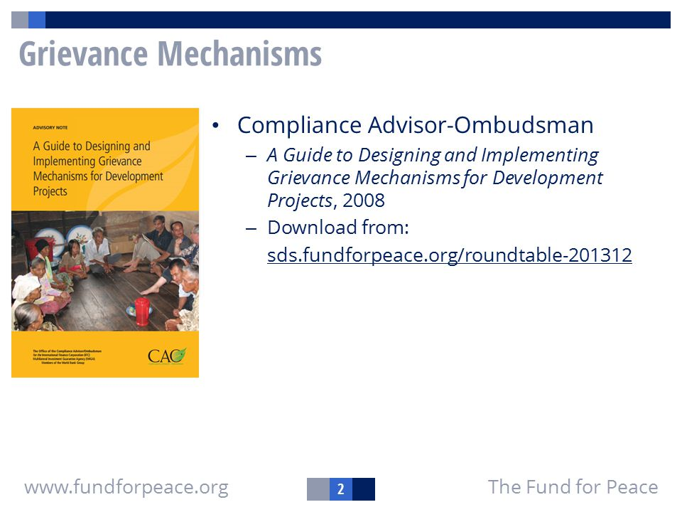 2 The Fund for Peacewww.fundforpeace.org Grievance Mechanisms Compliance Advisor-Ombudsman – A Guide to Designing and Implementing Grievance Mechanism