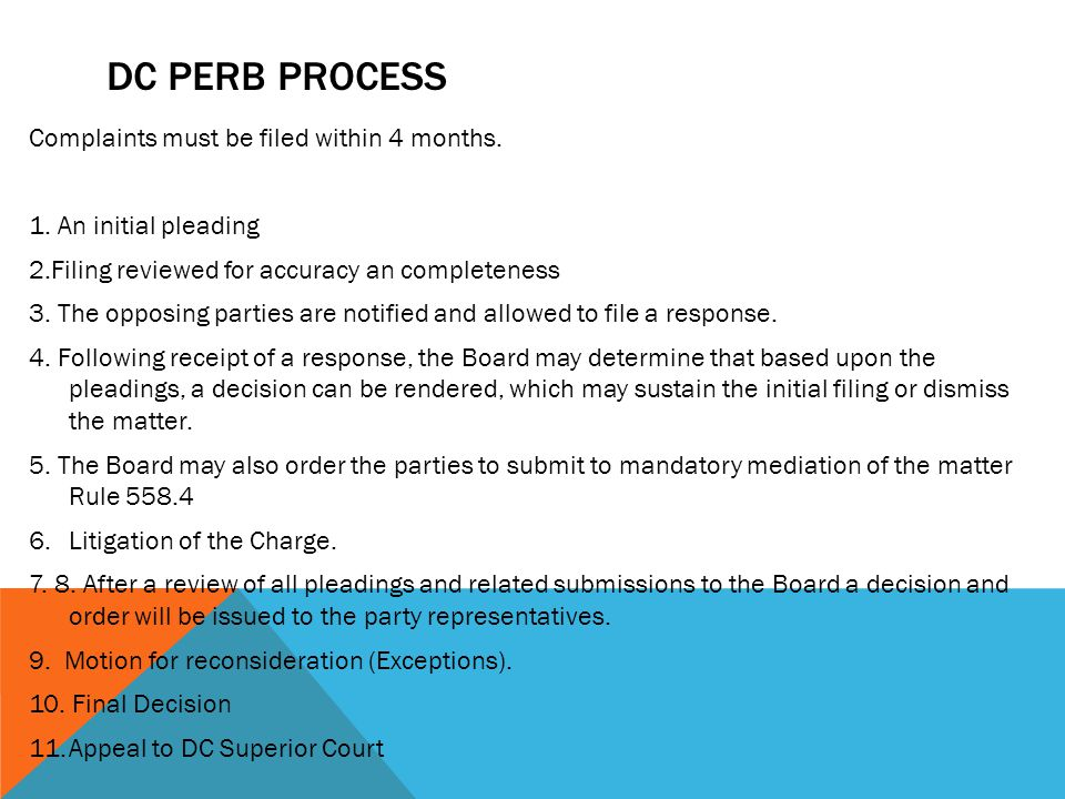 DC PERB PROCESS Complaints must be filed within 4 months. 1. An initial pleading 2.Filing reviewed for accuracy an completeness 3. The opposing partie