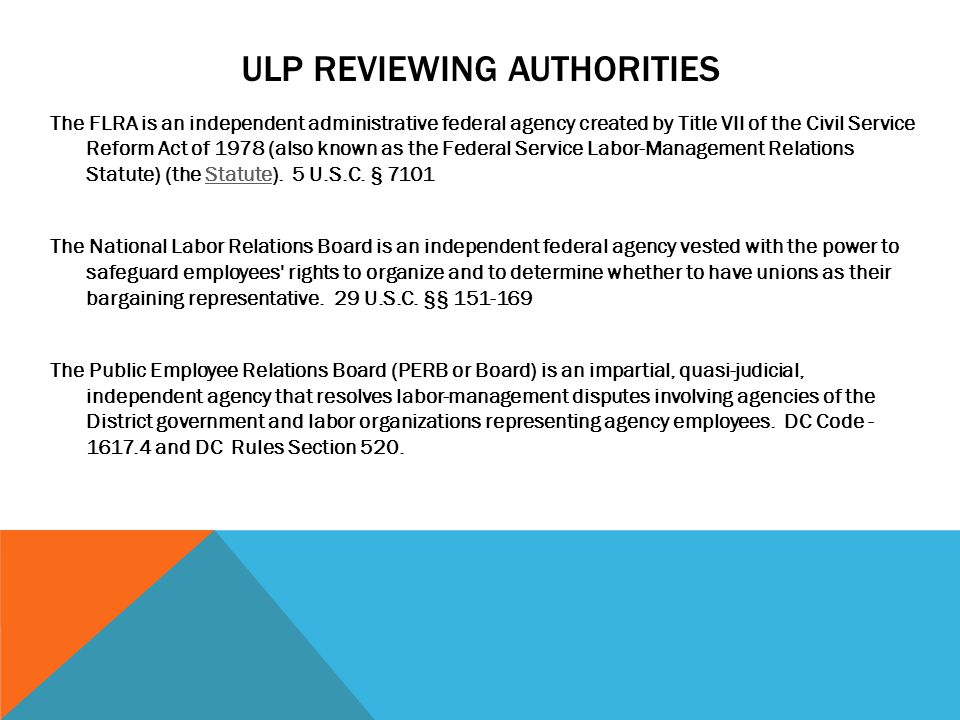 ULP REVIEWING AUTHORITIES The FLRA is an independent administrative federal agency created by Title VII of the Civil Service Reform Act of 1978 (also