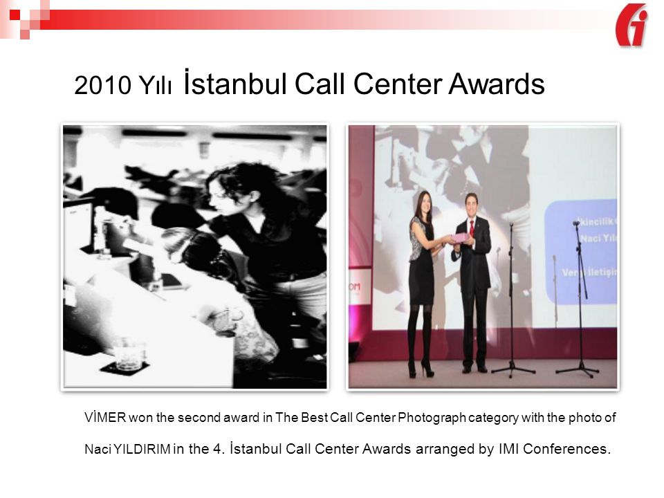 2010 Yılı İstanbul Call Center Awards VİMER won the second award in The Best Call Center Photograph category with the photo of Naci YILDIRIM in the 4.
