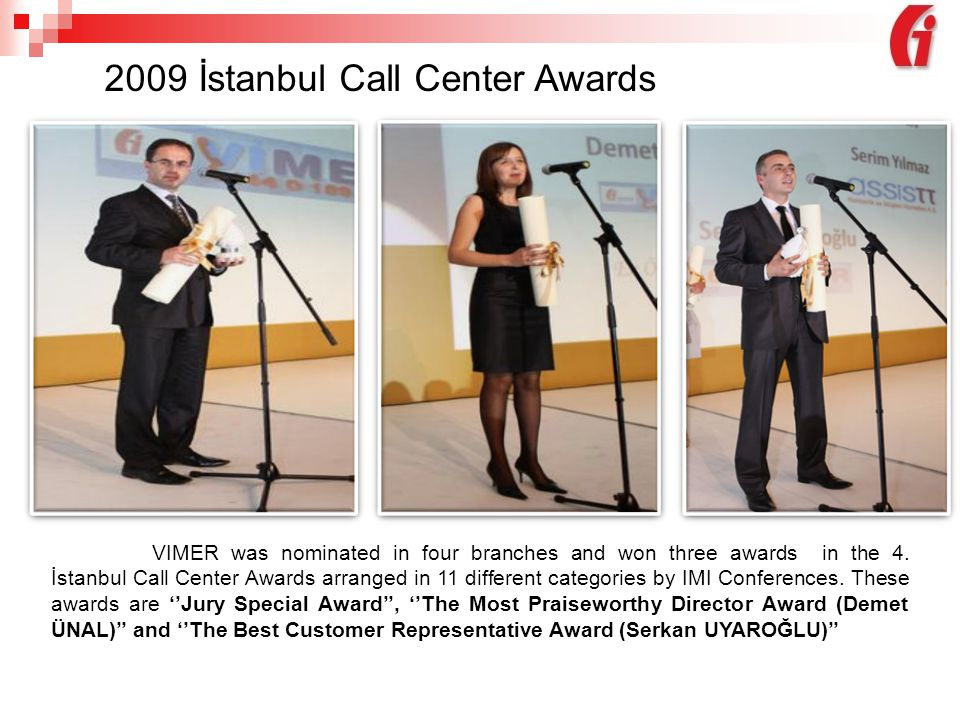 2009 İstanbul Call Center Awards VIMER was nominated in four branches and won three awards in the 4.