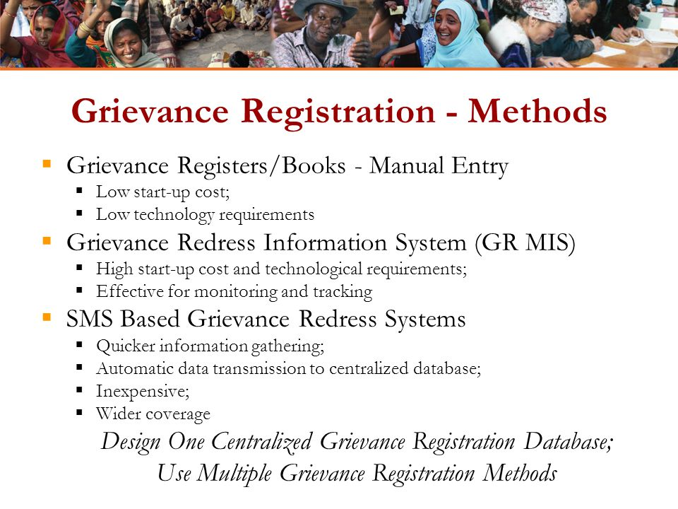 Grievance Registration - Methods  Grievance Registers/Books - Manual Entry  Low start-up cost;  Low technology requirements  Grievance Redress Inf