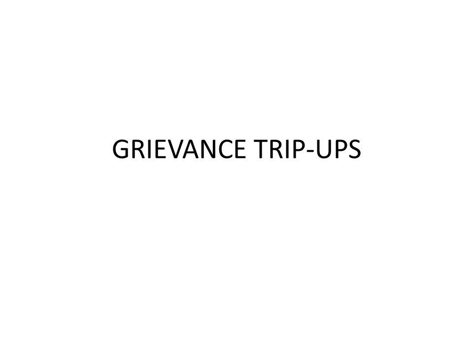 GRIEVANCE TRIP-UPS