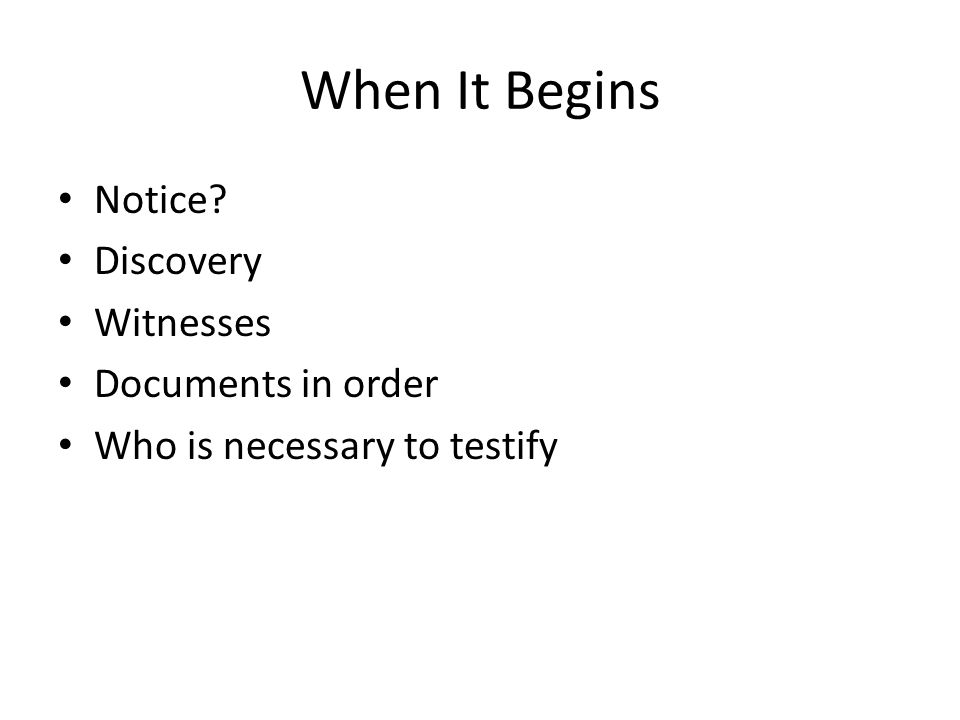 When It Begins Notice? Discovery Witnesses Documents in order Who is necessary to testify