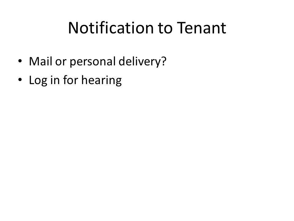 Notification to Tenant Mail or personal delivery? Log in for hearing