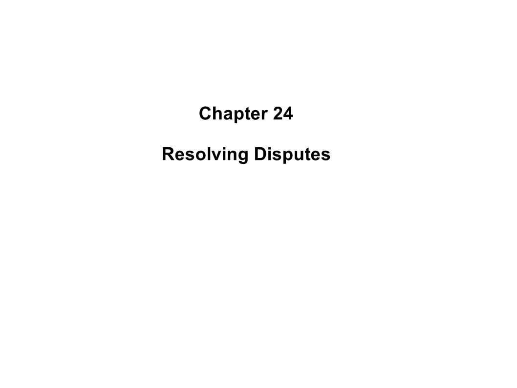 Chapter 24 Resolving Disputes