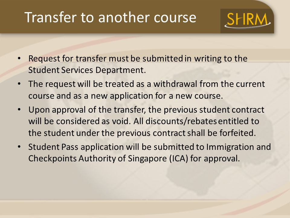 Transfer to another course Request for transfer must be submitted in writing to the Student Services Department.