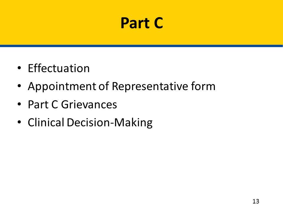Part C Effectuation Appointment of Representative form Part C Grievances Clinical Decision-Making 13