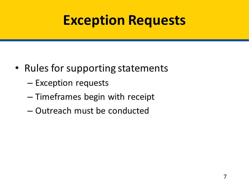 Exception Requests Rules for supporting statements – Exception requests – Timeframes begin with receipt – Outreach must be conducted 7