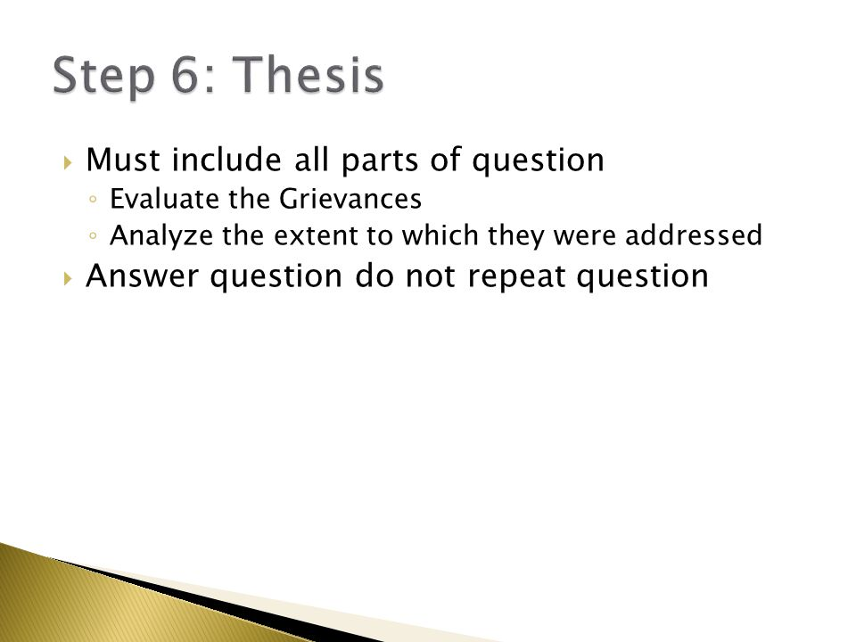  Must include all parts of question ◦ Evaluate the Grievances ◦ Analyze the extent to which they were addressed  Answer question do not repeat quest