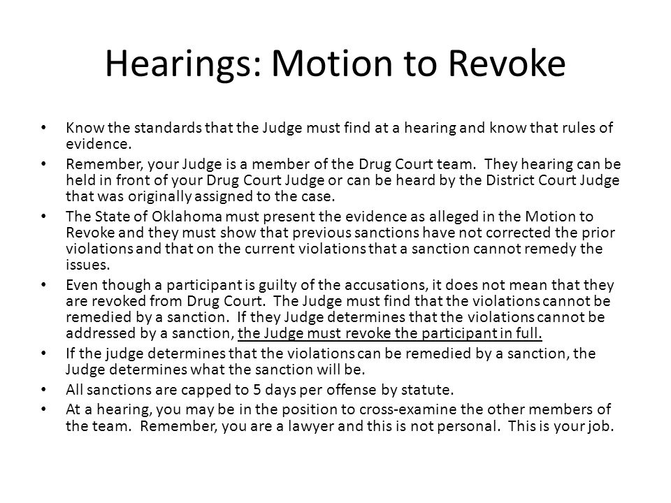Hearings: Motion to Revoke Know the standards that the Judge must find at a hearing and know that rules of evidence.