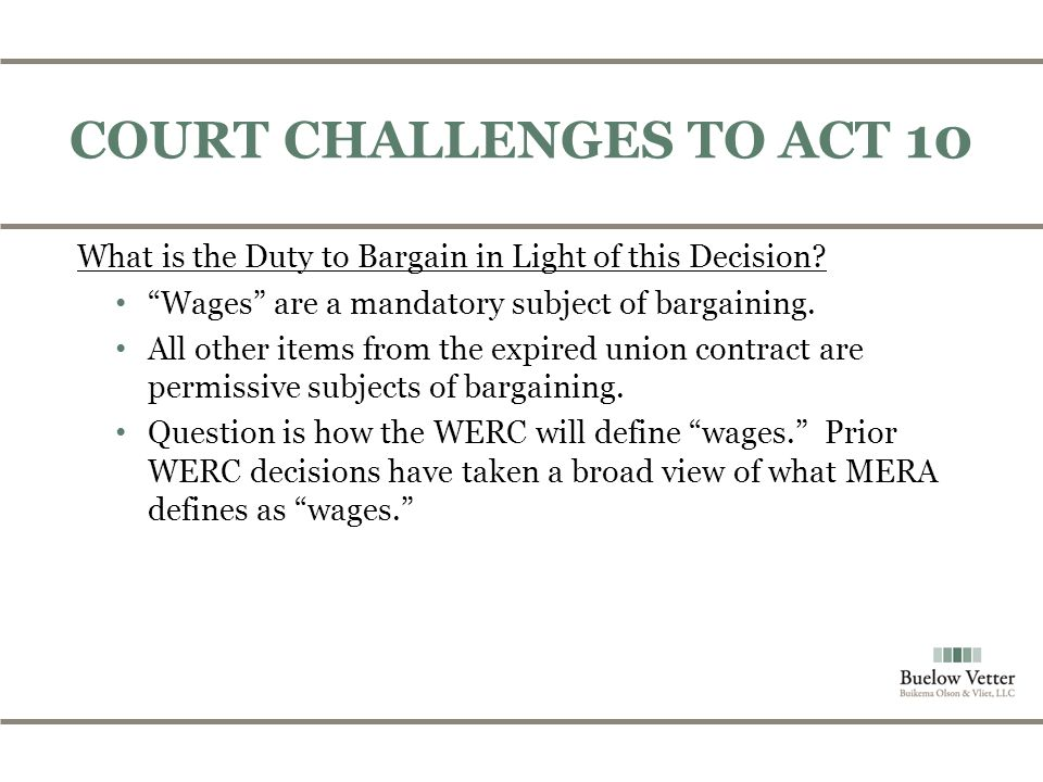 COURT CHALLENGES TO ACT 10 What is the Duty to Bargain in Light of this Decision.