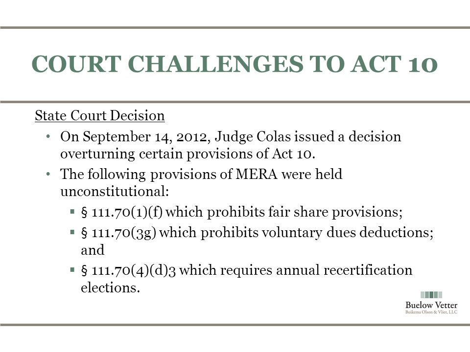 State Court Decision On September 14, 2012, Judge Colas issued a decision overturning certain provisions of Act 10.