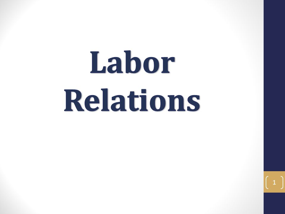 Labor Relations Objectives In this training you will learn about Labor Relations and the current issues and trends we face at ANR.
