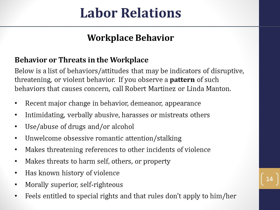 Workplace Behavior Behavior or Threats in the Workplace Below is a list of behaviors/attitudes that may be indicators of disruptive, threatening, or v