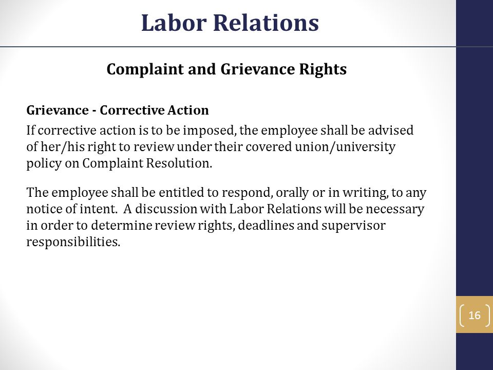 Complaint and Grievance Rights Grievance - Corrective Action If corrective action is to be imposed, the employee shall be advised of her/his right to