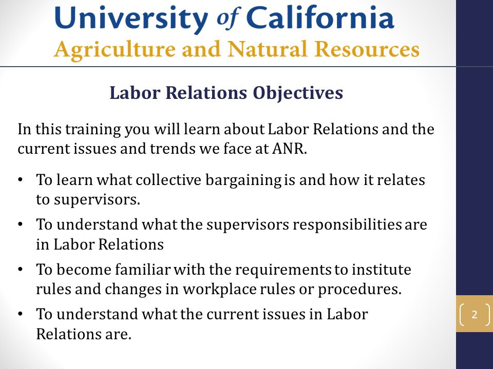 Labor Relations Objectives In this training you will learn about Labor Relations and the current issues and trends we face at ANR. To learn what colle