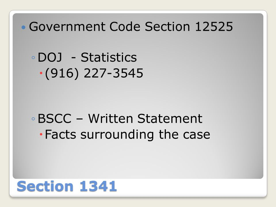 Section 1341 Government Code Section 12525 ◦DOJ - Statistics  (916) 227-3545 ◦BSCC – Written Statement  Facts surrounding the case