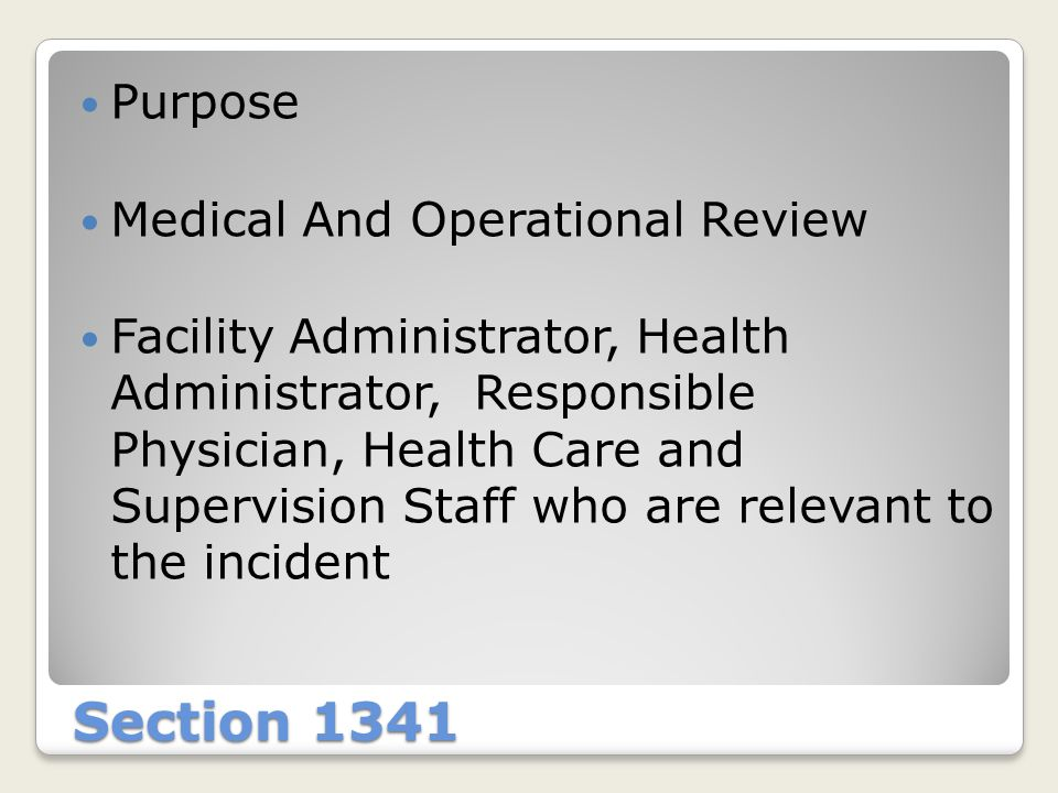 Section 1341 Purpose Medical And Operational Review Facility Administrator, Health Administrator, Responsible Physician, Health Care and Supervision S