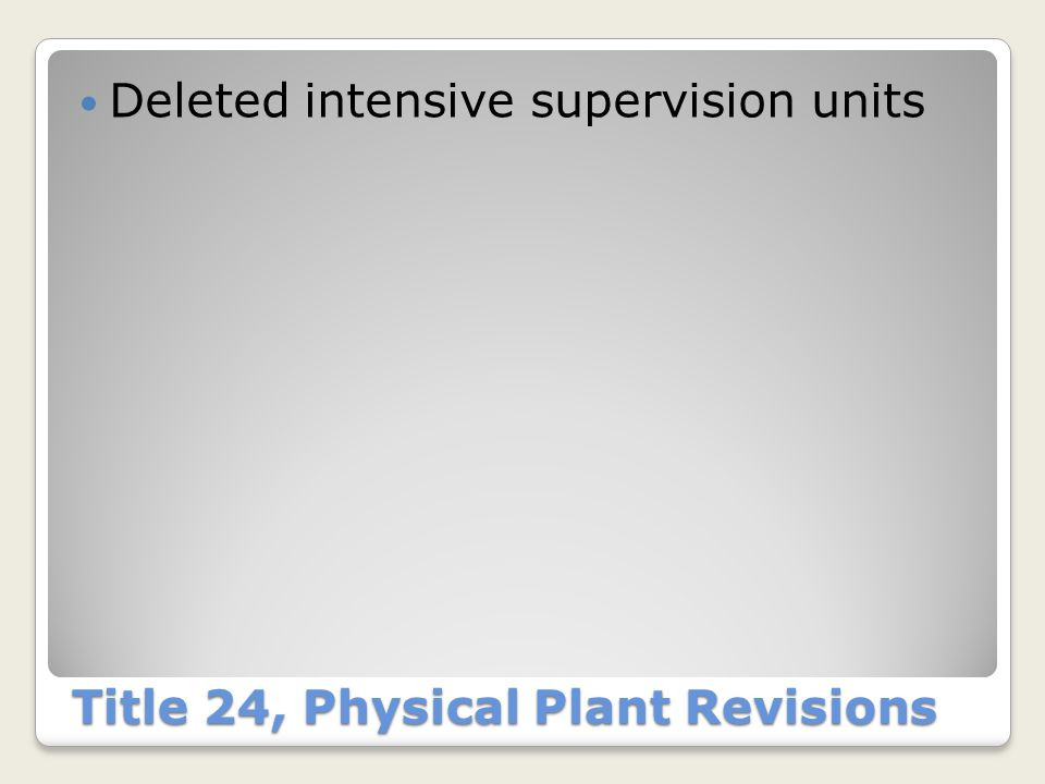 Title 24, Physical Plant Revisions Deleted intensive supervision units