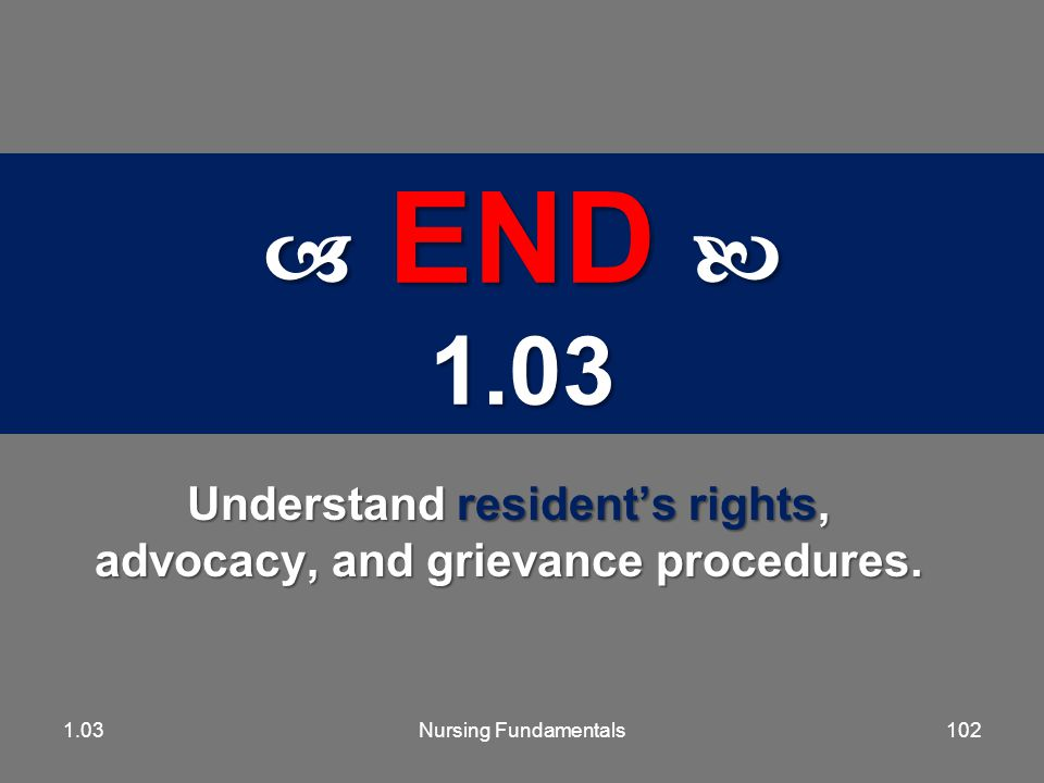 The Bottom Line Nursing Fundamentals 72431013.01 Resident has a right to voice grievances without fear of retaliation or discrimination!