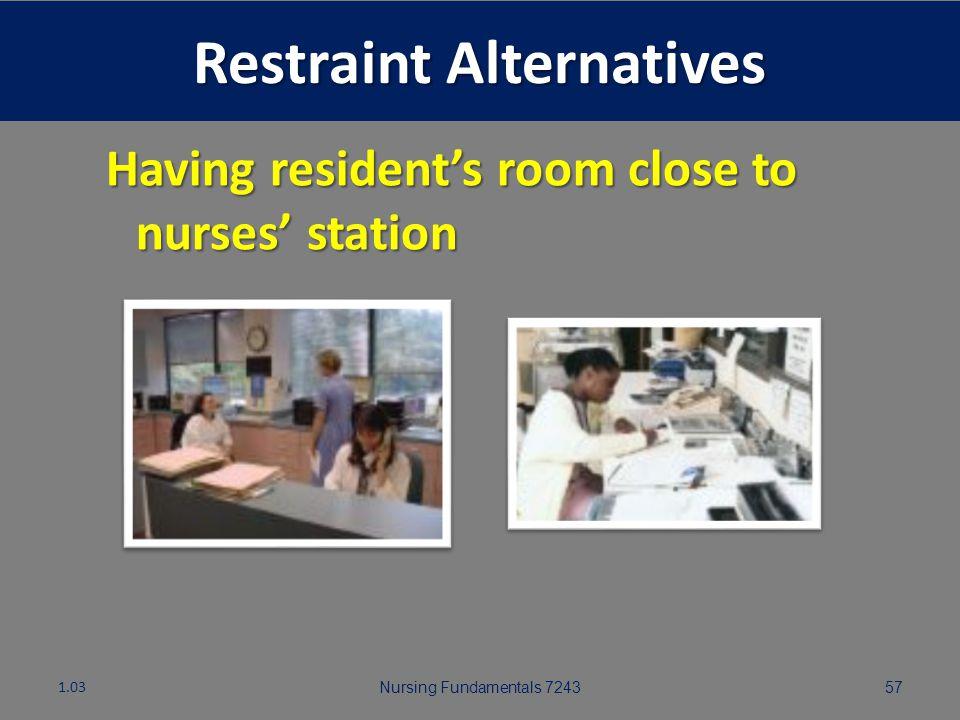 Nursing Fundamentals 724356 Restraint Alternatives Consistent reality orientation or validation and staff assignments 1.03