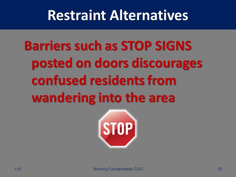 Nursing Fundamentals 724357 Restraint Alternatives Having resident's room close to nurses' station 1.03