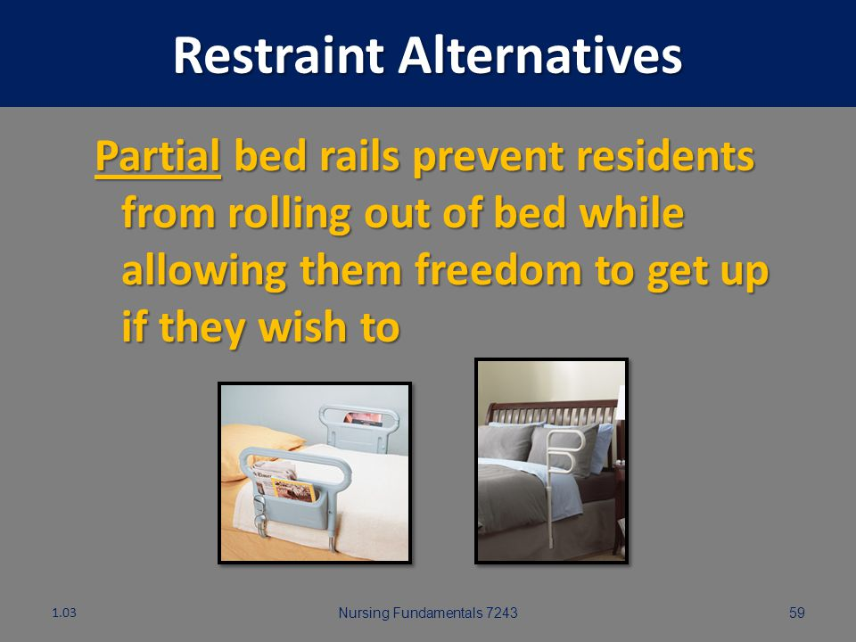 Nursing Fundamentals 724358 Restraint Alternatives Barriers such as STOP SIGNS posted on doors discourages confused residents from wandering into the