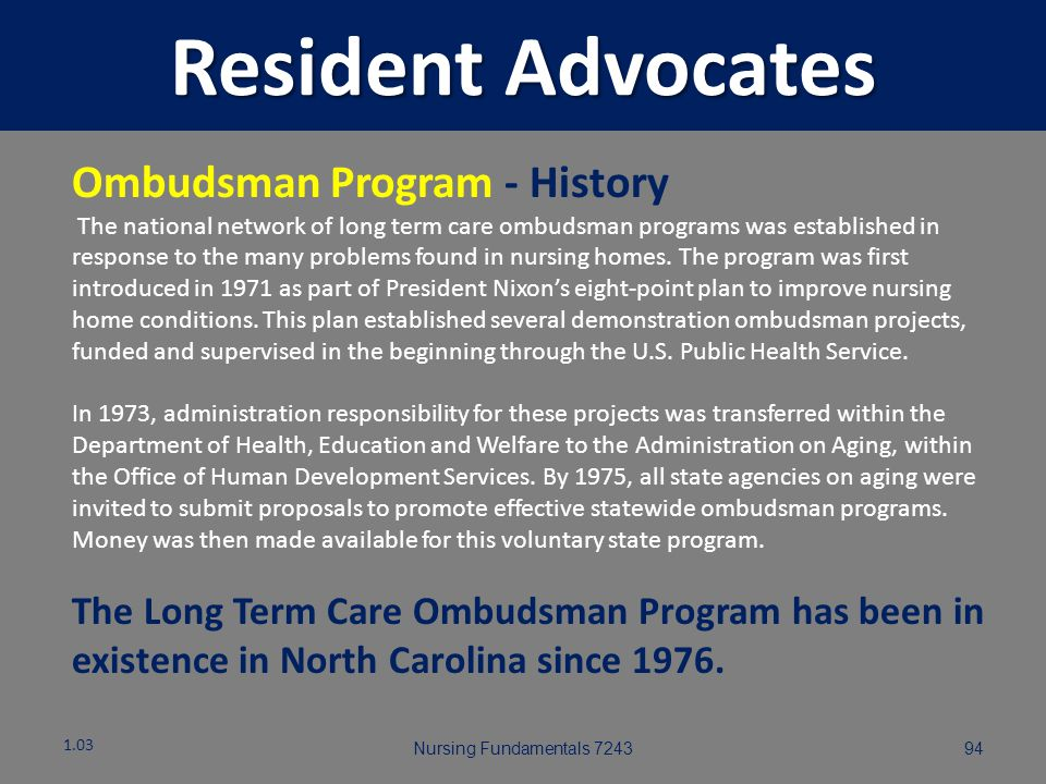 Nursing Fundamentals 724393 Resident Advocates 1.03 Advocates can be: You and your co-workers You and your co-workers Member of resident's family/supp