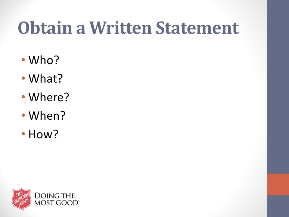 Obtain a Written Statement Who? What? Where? When? How?
