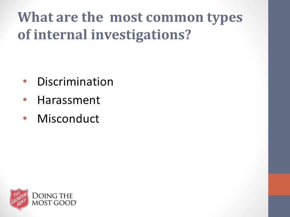 What are the most common types of internal investigations? Discrimination Harassment Misconduct