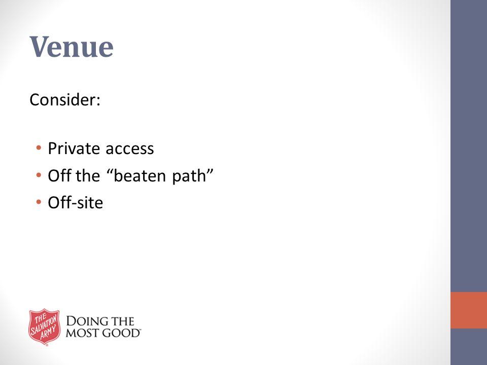 Venue Consider: Private access Off the beaten path Off-site