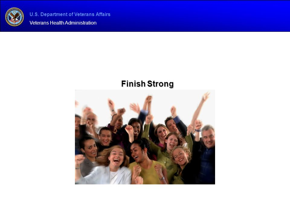 U.S. Department of Veterans Affairs Veterans Health Administration Finish Strong