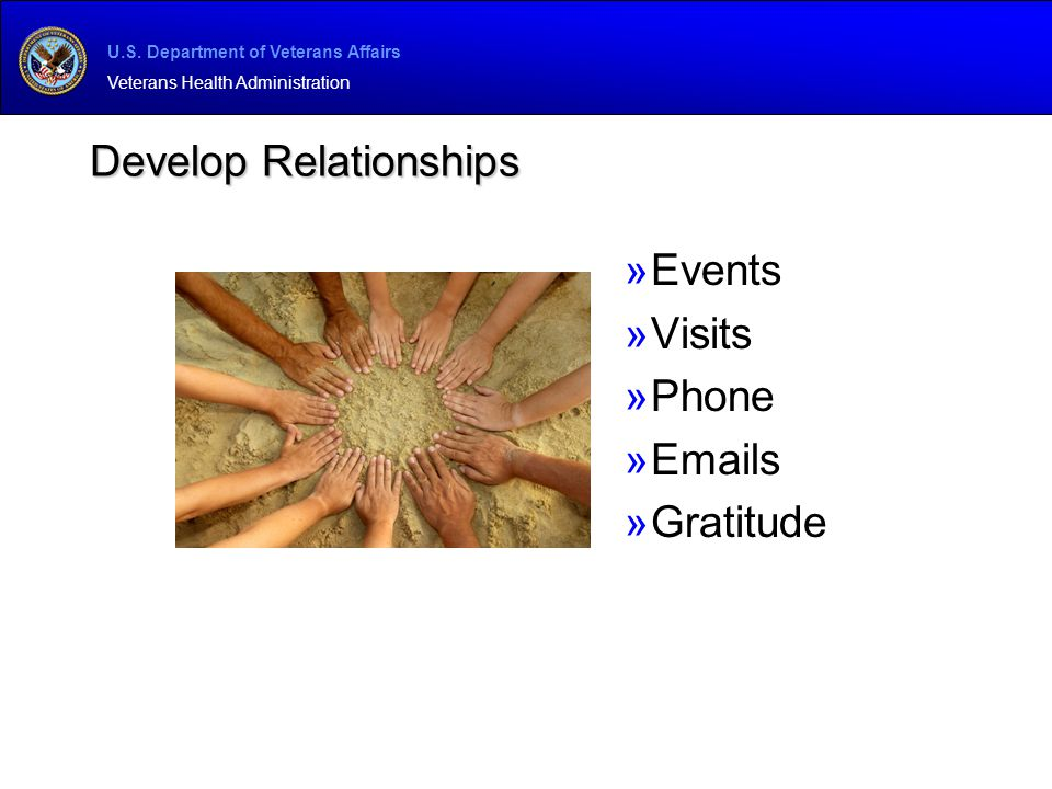 U.S. Department of Veterans Affairs Veterans Health Administration Develop Relationships »Events »Visits »Phone »Emails »Gratitude