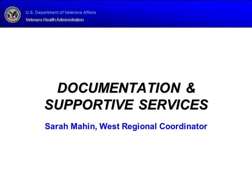 U.S. Department of Veterans Affairs Veterans Health Administration DOCUMENTATION & SUPPORTIVE SERVICES Sarah Mahin, West Regional Coordinator