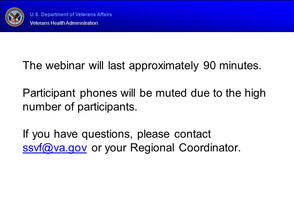 U.S. Department of Veterans Affairs Veterans Health Administration The webinar will last approximately 90 minutes. Participant phones will be muted du