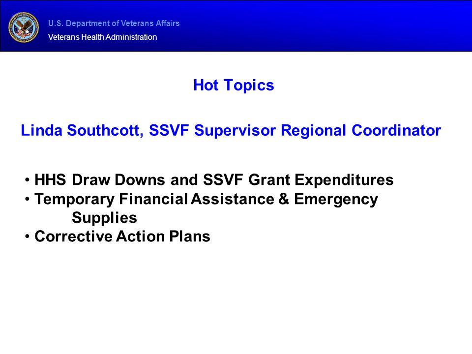 U.S. Department of Veterans Affairs Veterans Health Administration Hot Topics Linda Southcott, SSVF Supervisor Regional Coordinator HHS Draw Downs and