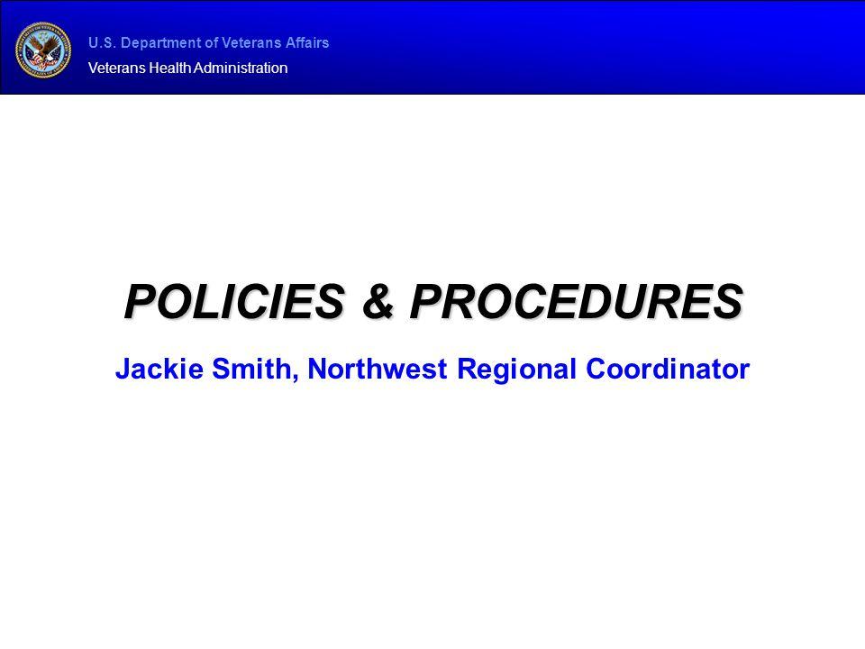 U.S. Department of Veterans Affairs Veterans Health Administration POLICIES & PROCEDURES Jackie Smith, Northwest Regional Coordinator