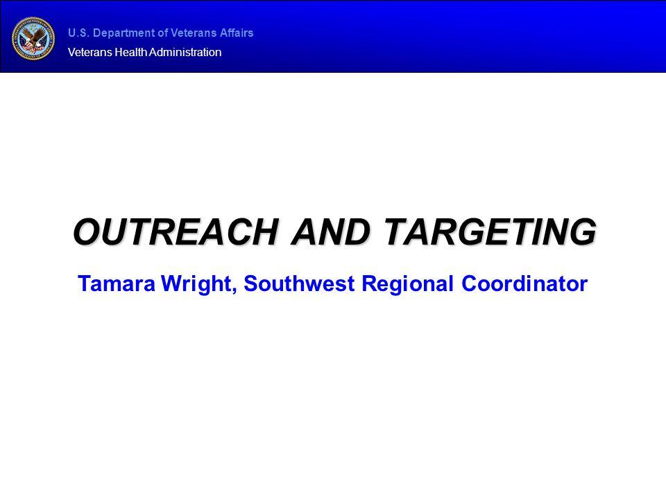 U.S. Department of Veterans Affairs Veterans Health Administration OUTREACH AND TARGETING Tamara Wright, Southwest Regional Coordinator