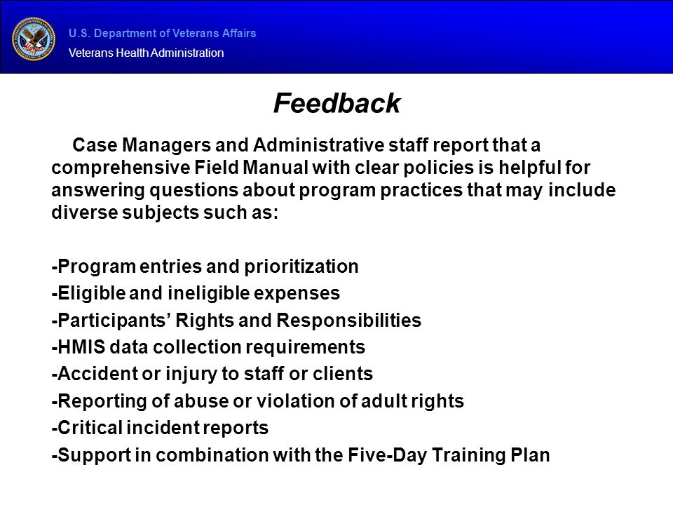 U.S. Department of Veterans Affairs Veterans Health Administration Feedback Case Managers and Administrative staff report that a comprehensive Field M