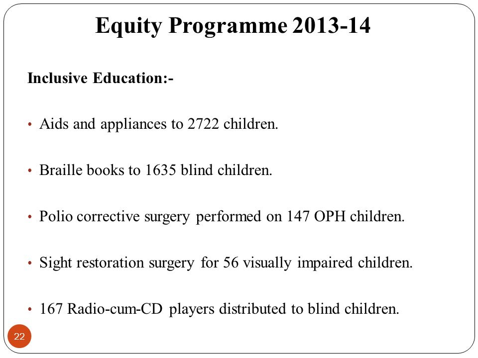 22 Inclusive Education:- Aids and appliances to 2722 children.