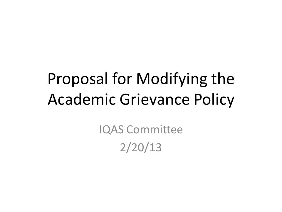 Proposal for Modifying the Academic Grievance Policy IQAS Committee 2/20/13