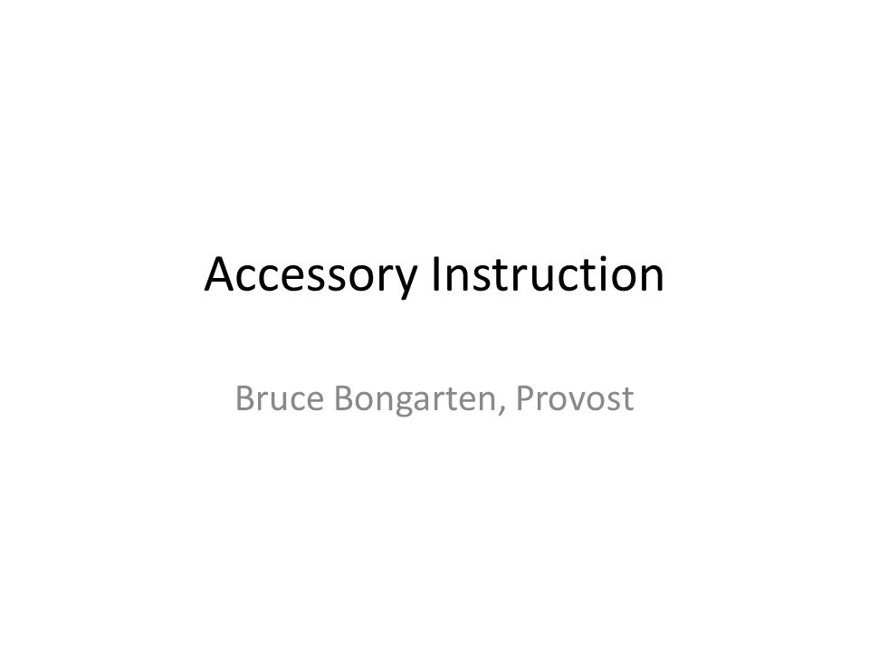 Accessory Instruction Bruce Bongarten, Provost