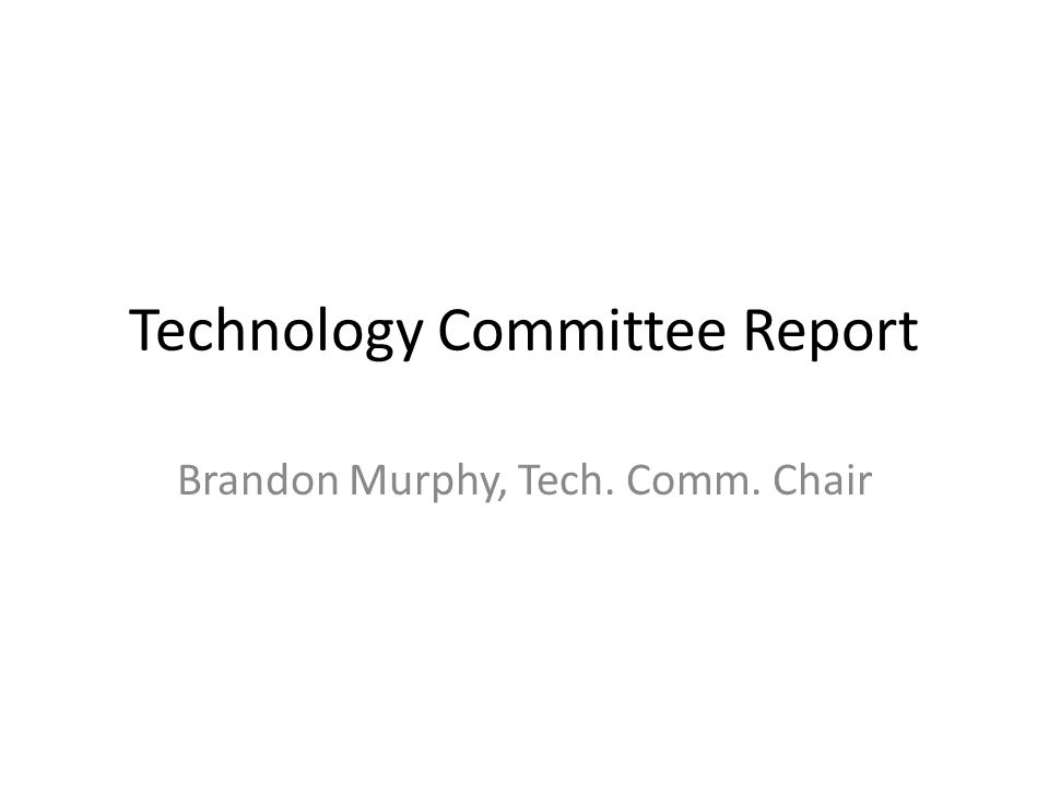 Technology Committee Report Brandon Murphy, Tech. Comm. Chair